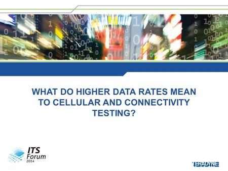 WHAT DO HIGHER DATA RATES MEAN TO CELLULAR AND CONNECTIVITY TESTING?