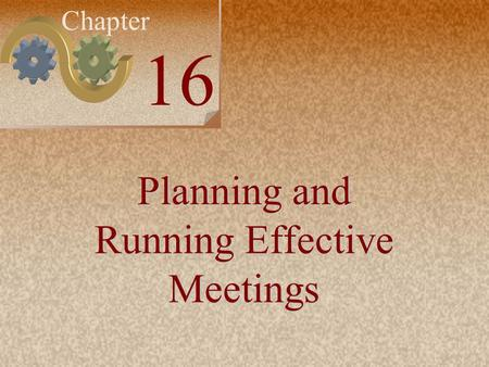 Irwin/McGraw-Hill 16-1 Chapter 16 Planning and Running Effective Meetings.