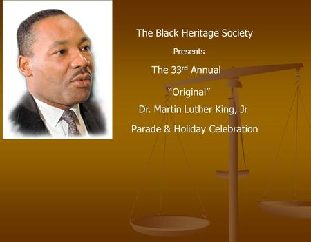 "The Black Heritage Society Presents The 33 rd Annual ""Original"" Dr. Martin Luther King, Jr Parade & Holiday Celebration."