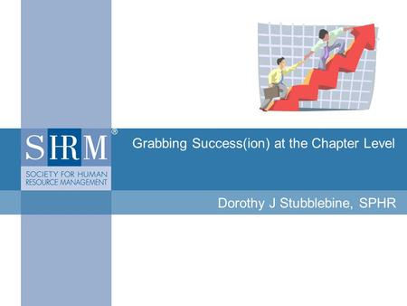 SUCCESSION PLANNING Grabbing Success(ion) at the Chapter Level Dorothy J Stubblebine, SPHR.