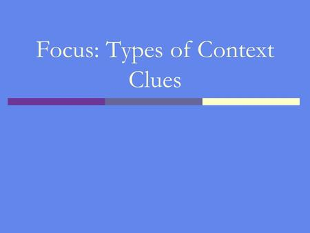Focus: Types of Context Clues. Context Clues  What are they? Hints that help one figure out what an unfamiliar word means.