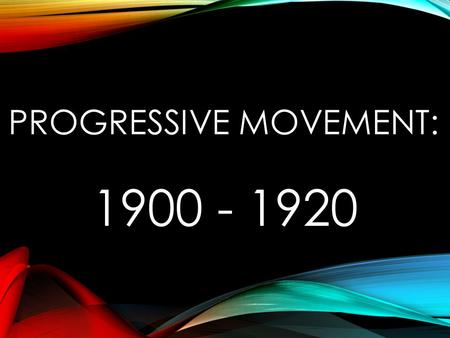 PROGRESSIVE MOVEMENT: 1900 - 1920. INTRODUCTION Flourished between 1900 & WW1 Name from belief in Progress Progressives borrowed ideas from the Populists.