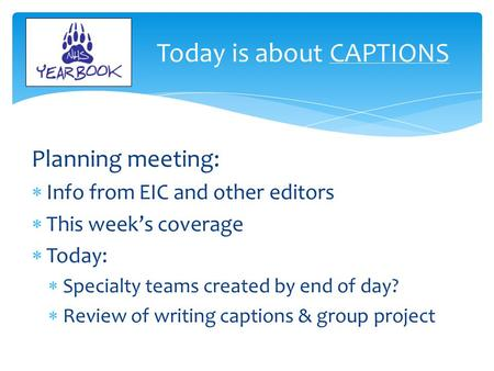 Planning meeting:  Info from EIC and other editors  This week's coverage  Today:  Specialty teams created by end of day?  Review of writing captions.