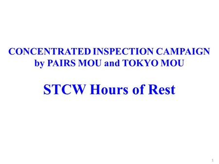1 CONCENTRATED INSPECTION CAMPAIGN by PAIRS MOU and TOKYO MOU STCW Hours of Rest.
