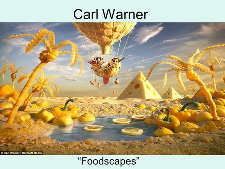 "Carl Warner ""Foodscapes"". Is it Art? What do you see?"