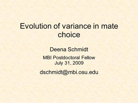 Evolution of variance in mate choice Deena Schmidt MBI Postdoctoral Fellow July 31, 2009