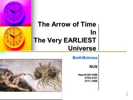 1 The Arrow of Time In The Very EARLIEST Universe Brett McInnes NUS NUS Hep-th 0611088 0705.41410711.1656 1.