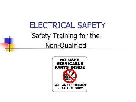 ELECTRICAL SAFETY Safety Training for the Non-Qualified.