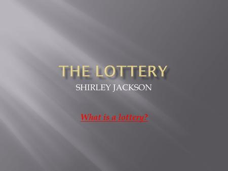 SHIRLEY JACKSON What is a lottery?