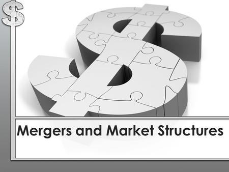 Mergers and Market Structures. Mergers 3 Types of Mergers Economists distinguish between three types of mergers: 1.Horizontal 2.Vertical 3.Conglomerate.
