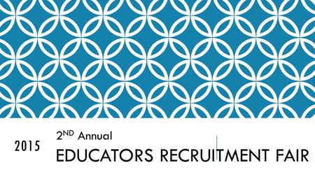2015 2 ND Annual EDUCATORS RECRUITMENT FAIR The Eastern Shore Consortium for Diversity, Excellence and Equity invites you to its 2 nd Annual Educators.