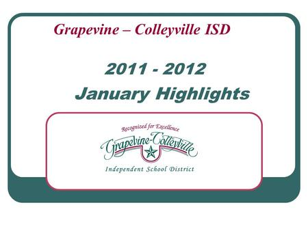 2011 - 2012 January Highlights Grapevine – Colleyville ISD.