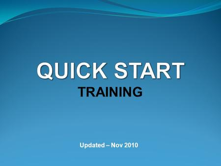 QUICK START TRAINING Updated – Nov 2010.