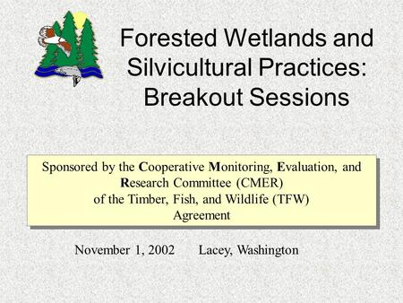 Sponsored by the Cooperative Monitoring, Evaluation, and Research Committee (CMER) of the Timber, Fish, and Wildlife (TFW) Agreement Forested Wetlands.