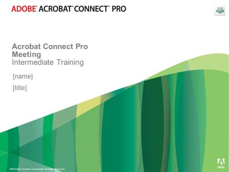 2008 Adobe Systems Incorporated. All Rights Reserved. Acrobat Connect Pro Meeting Intermediate Training [name] [title]