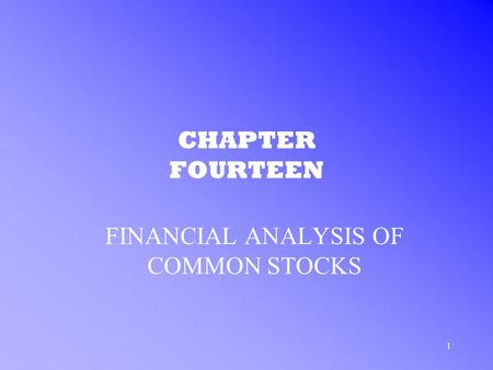 1 CHAPTER FOURTEEN FINANCIAL ANALYSIS OF COMMON STOCKS.