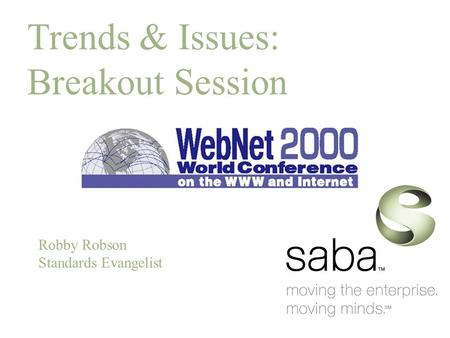 Trends & Issues: Breakout Session Robby Robson Standards Evangelist.