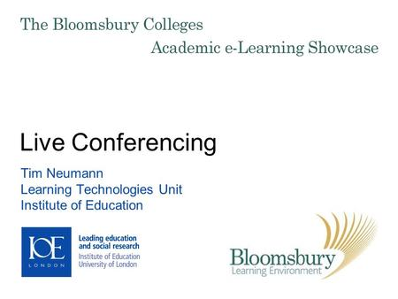 Live Conferencing Tim Neumann Learning Technologies Unit Institute of Education.