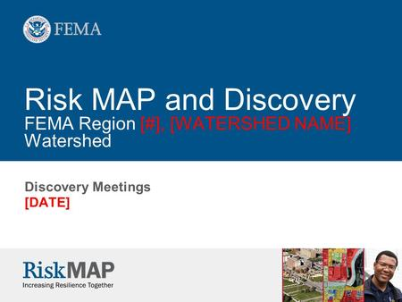 Risk MAP and Discovery FEMA Region [#], [WATERSHED NAME] Watershed Discovery Meetings [DATE]