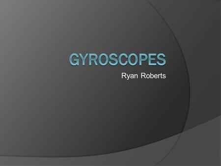 Ryan Roberts Gyroscopes.