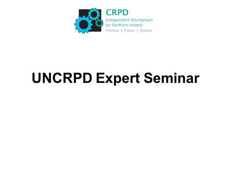 UNCRPD Expert Seminar. Programme 10.30amWelcome Paul Noonan, Equality Commission for Northern Ireland 10.35am Developing the List of Issues Paul Noonan.