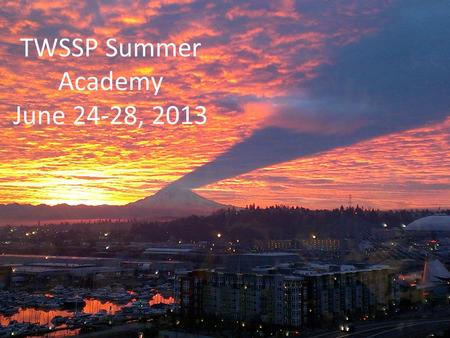 TWSSP Summer Academy June 24-28, 2013. Celebrations.