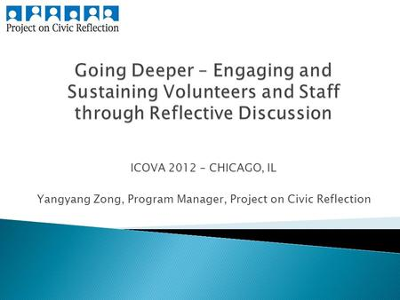 ICOVA 2012 – CHICAGO, IL Yangyang Zong, Program Manager, Project on Civic Reflection.