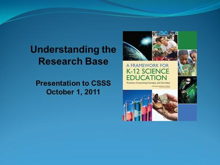 Understanding the Research Base Presentation to CSSS October 1, 2011.