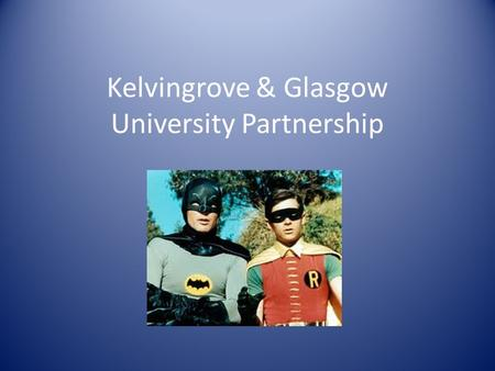 Kelvingrove & Glasgow University Partnership. Presenters Anne Wallace Maggie Jago.