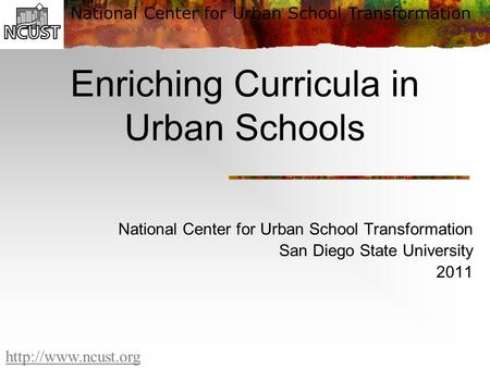 National Center for Urban School Transformation  Enriching Curricula in Urban Schools National Center for Urban School Transformation.