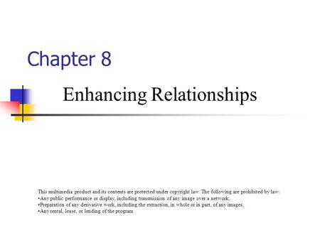 Chapter 8 Enhancing Relationships This multimedia product and its contents are protected under copyright law. The following are prohibited by law: any.