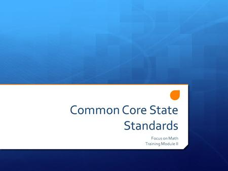 Common Core State Standards Focus on Math Training Module II.