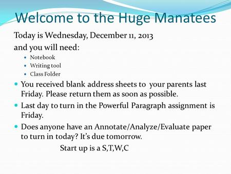 Welcome to the Huge Manatees Today is Wednesday, December 11, 2013 and you will need: Notebook Writing tool Class Folder You received blank address sheets.