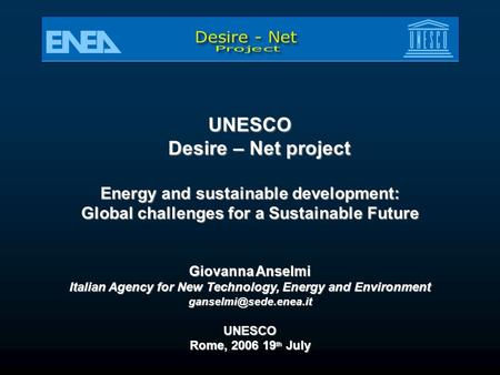 UNESCO Desire – Net project Energy and sustainable development: Global challenges for a Sustainable Future Giovanna Anselmi Italian Agency for New Technology,