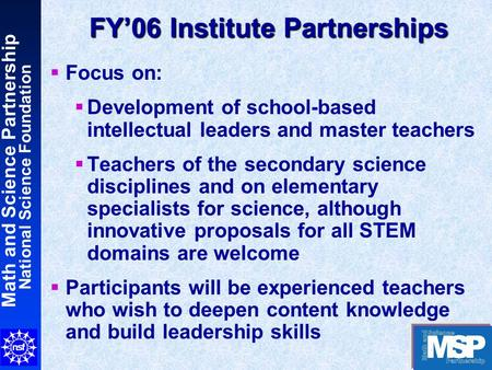 Math and Science Partnership National Science Foundation FY'06 Institute Partnerships  Focus on:  Development of school-based intellectual leaders and.