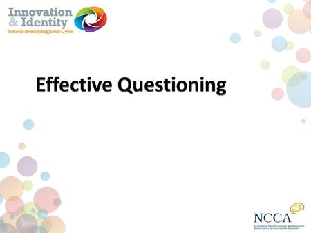 Learning intentions Know and understand that effective questioning is a powerful tool for learning Consider ways to generate questions for students Be.
