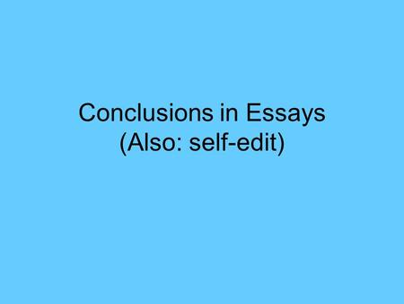 Conclusions in Essays (Also: self-edit)