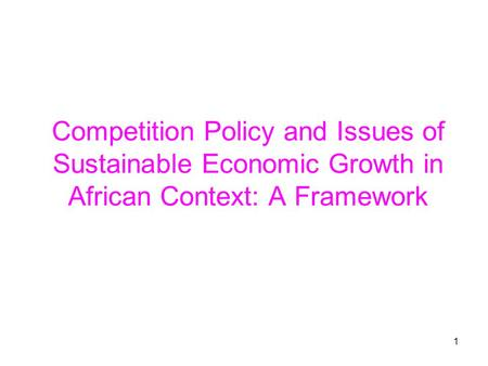 1 Competition Policy and Issues of Sustainable Economic Growth in African Context: A Framework.