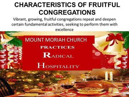 Vibrant, growing, fruitful congregations repeat and deepen certain fundamental activities, seeking to perform them with excellence CHARACTERISTICS OF FRUITFUL.