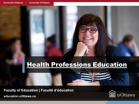UOttawa.ca Health Professions Education education.uOttawa.ca Faculty of Education | Faculté d'éducation.