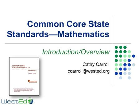 Common Core State Standards—Mathematics Introduction/Overview 1 Cathy Carroll