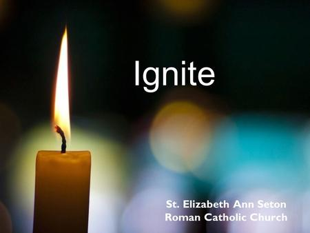Ignite St. Elizabeth Ann Seton Roman Catholic Church.