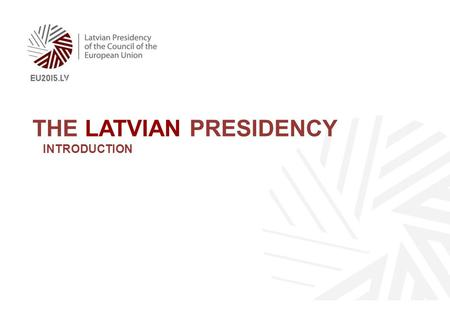 THE LATVIAN PRESIDENCY INTRODUCTION. 2 Jobs, growth and investment A connected digital single market Energy Union with a climate change policy Internal.