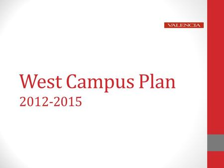 West Campus Plan 2012-2015. Goal 1: Build Pathways Objective 1.1 – Expand exploratory learning experiences and collateral materials that help traditional.