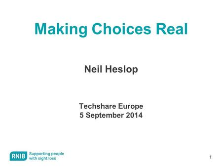 1 Making Choices Real Neil Heslop Techshare Europe 5 September 2014.