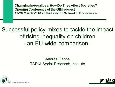 Successful policy mixes to tackle the impact of rising inequality on children - an EU-wide comparison - András Gábos TÁRKI Social Research Institute Changing.