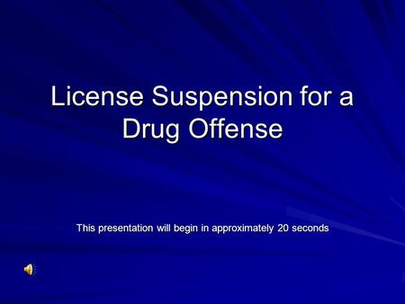 License Suspension for a Drug Offense This presentation will begin in approximately 20 seconds.