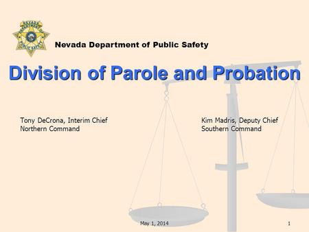 May 1, 20141 Division of Parole and Probation Tony DeCrona, Interim Chief Kim Madris, Deputy Chief Tony DeCrona, Interim Chief Kim Madris, Deputy Chief.