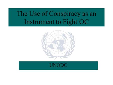 The Use of Conspiracy as an Instrument to Fight OC UNODC.
