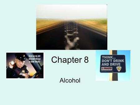 Chapter 8 Alcohol. Alcohol Facts One half of victims killed haven't been drinking. More Young drivers are involved in crashes twice the the rate of drivers.